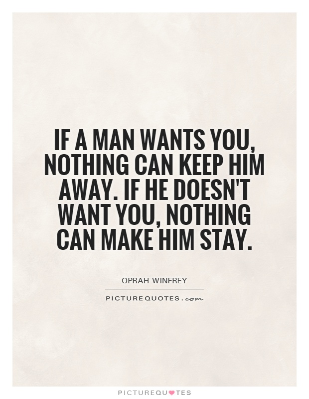 can keep him away. If he doesnt want you, nothing can make him stay ...