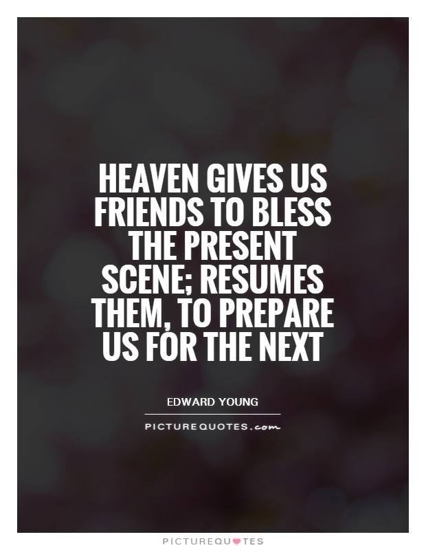 Heaven gives us friends to bless the present scene; resumes ...
