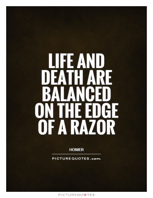 Life and death are balanced on the edge of a razor Picture Quote #1