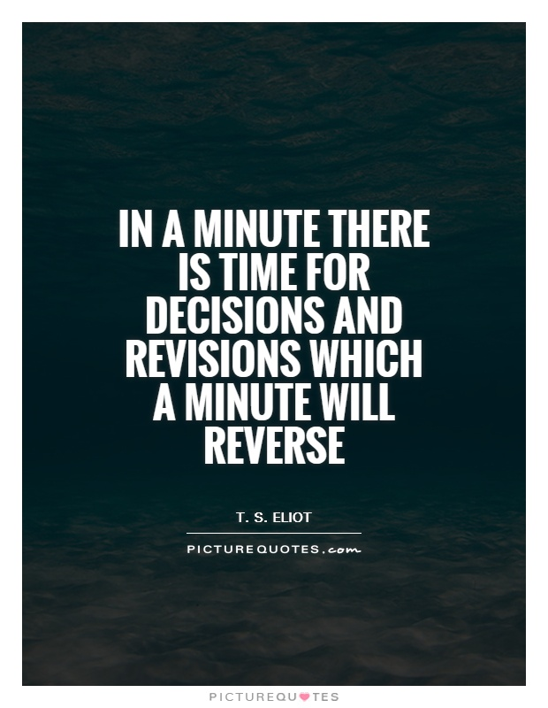 In a minute there is time for decisions and revisions which a minute will reverse Picture Quote #1