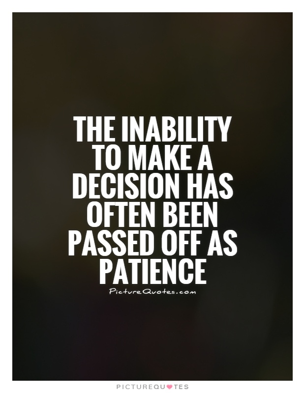 The inability to make a decision has often been passed off as patience Picture Quote #1