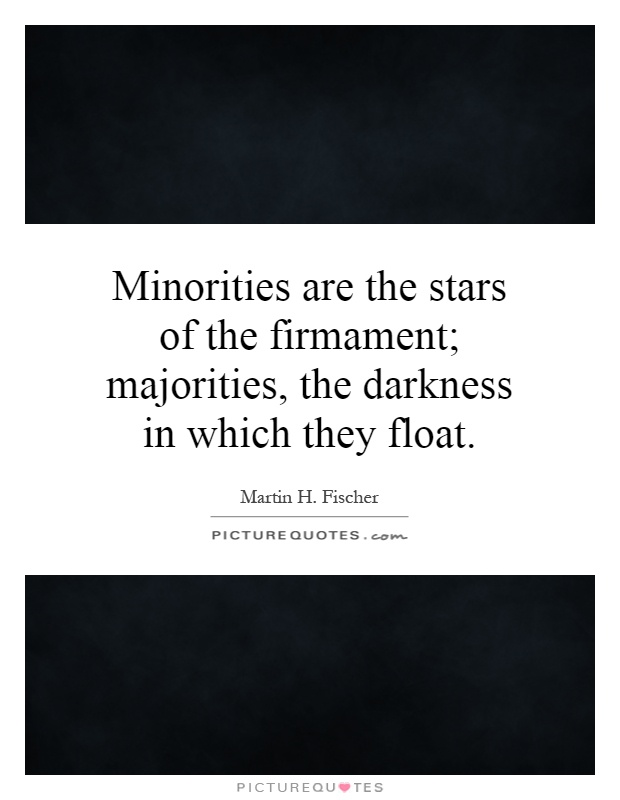 Minorities are the stars of the firmament; majorities, the darkness in which they float Picture Quote #1