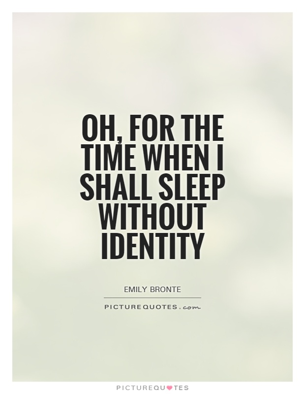Oh, for the time when I shall sleep Without identity Picture Quote #1