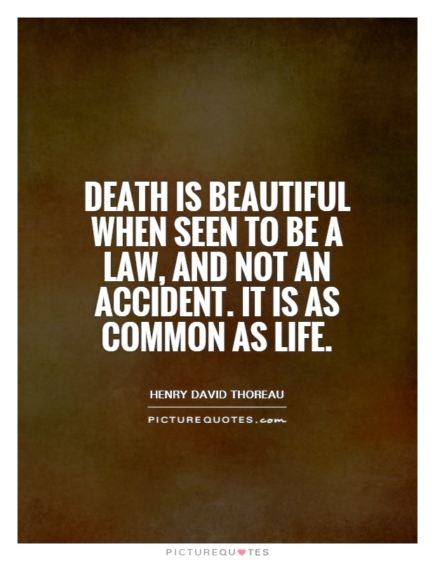 Death is beautiful when seen to be a law, and not an accident. It is as common as life Picture Quote #1