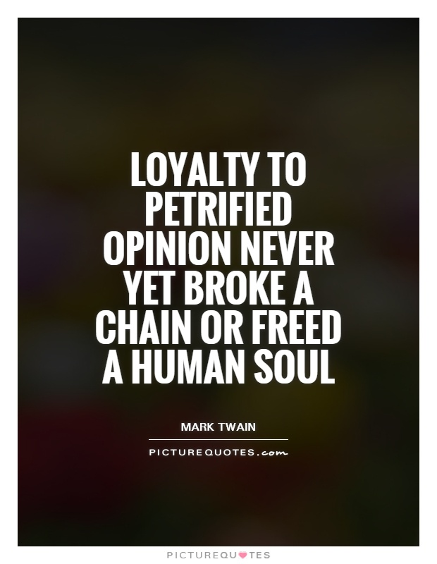 Loyalty to petrified opinion never yet broke a chain or freed a human soul Picture Quote #1