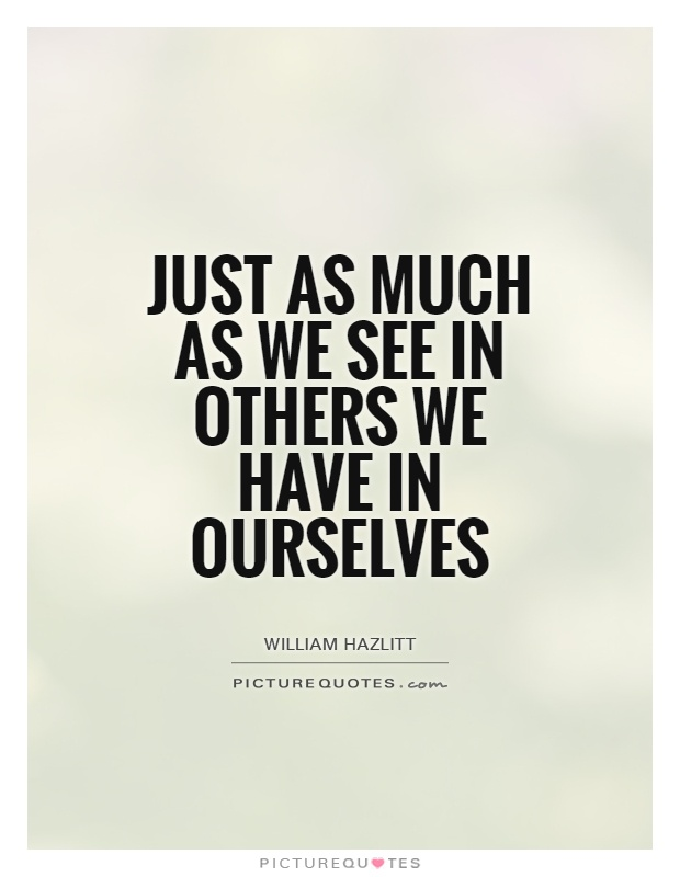 Just as much as we see in others we have in ourselves Picture Quote #1