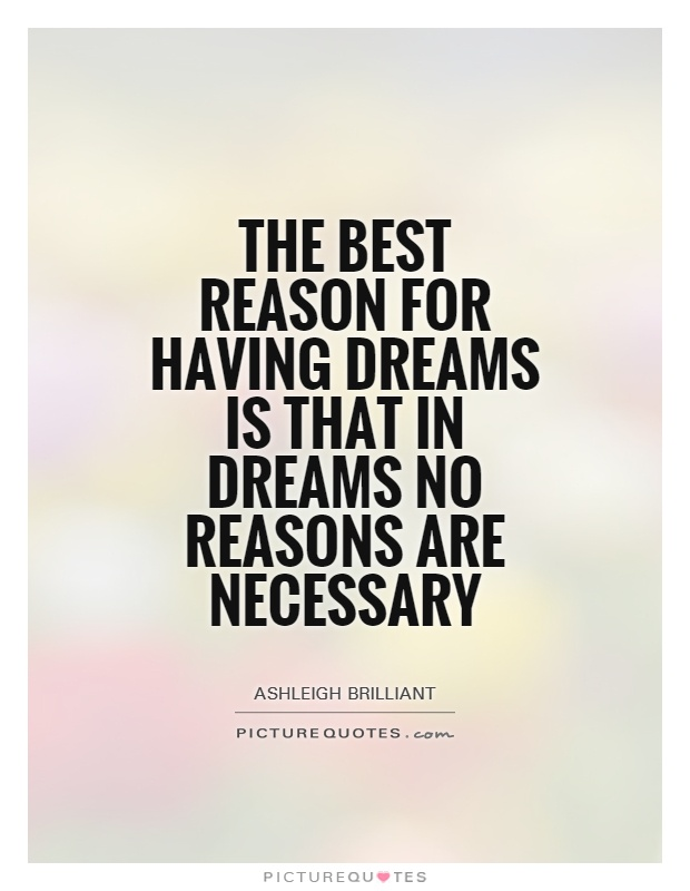 The best reason for having dreams is that in dreams no reasons are necessary Picture Quote #1