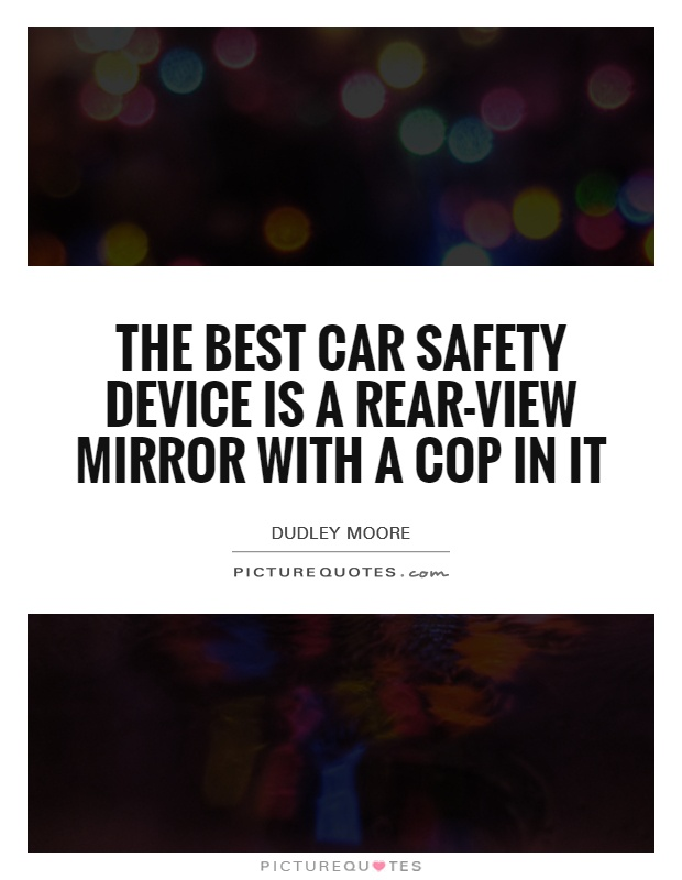 The best car safety device is a rear-view mirror with a cop in it Picture Quote #1