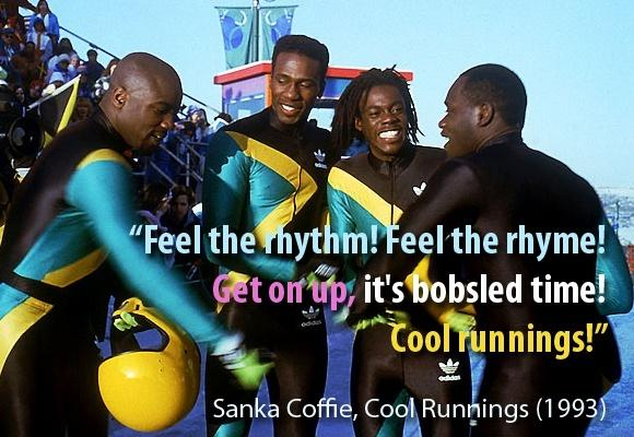 Feel the rhythm! Feel the rhyme! Get on up it's bobsled time!. Cool Runnings! Picture Quote #1
