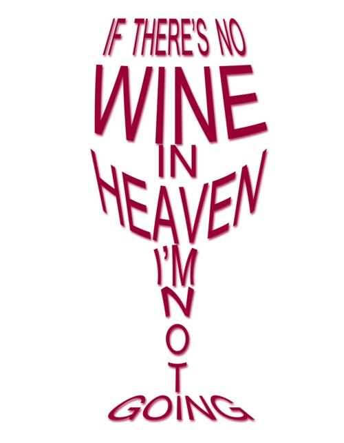 If there's no wine in heaven I'm not going Picture Quote #1