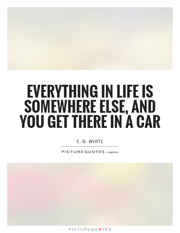 Get A Quote For My Car: Everything In Life Is Somewhere Else, And You Get There In
