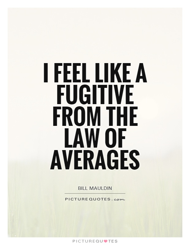 I feel like a fugitive from the law of averages Picture Quote #1