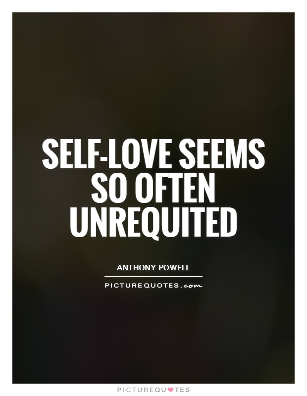 Self-love seems so often unrequited Picture Quote #1