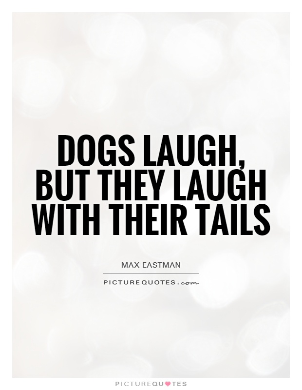 Dogs laugh, but they laugh with their tails Picture Quote #1