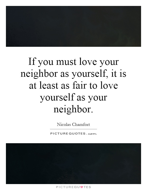 If you must love your neighbor as yourself, it is at least as fair to love yourself as your neighbor Picture Quote #1