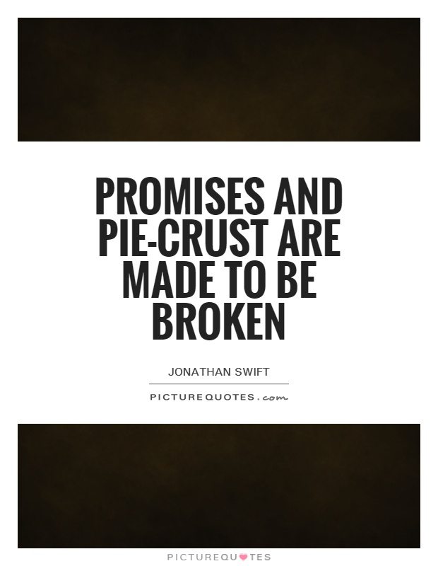 Promises and pie-crust are made to be broken Picture Quote #1