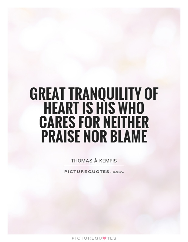 Great tranquility of heart is his who cares for neither praise nor blame Picture Quote #1
