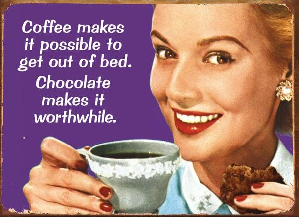 Coffee makes it possible to get out of bed. Chocolate makes it worthwhile Picture Quote #1