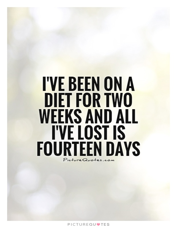 I've been on a diet for two weeks and all I've lost is fourteen days Picture Quote #1