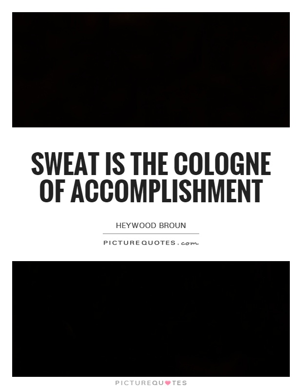 Sweat is the cologne of accomplishment Picture Quote #1