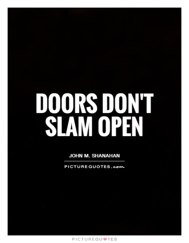 Doors don't slam open Picture Quote #1