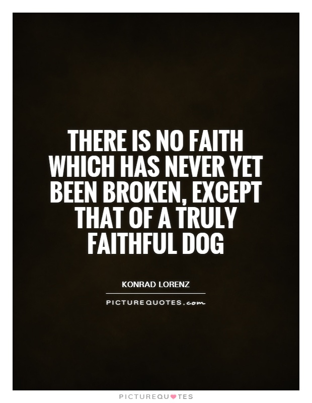 There is no faith which has never yet been broken, except that of a truly faithful dog Picture Quote #1