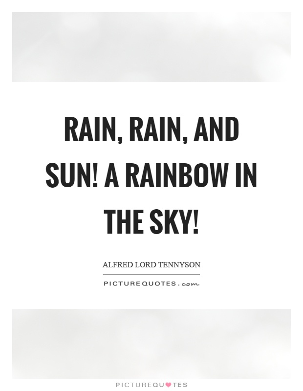 Rain, rain, and sun! A rainbow in the sky! Picture Quote #1