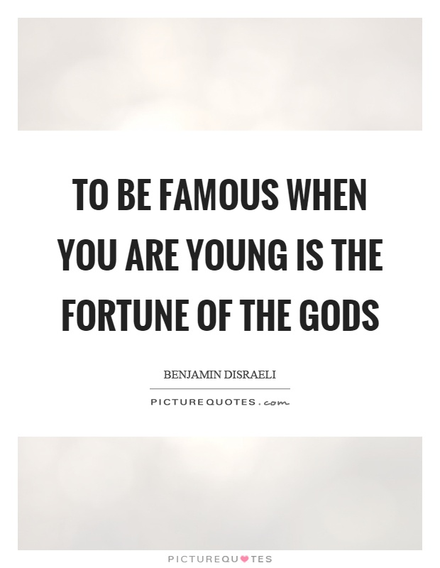 To be famous when you are young is the fortune of the gods Picture Quote #1