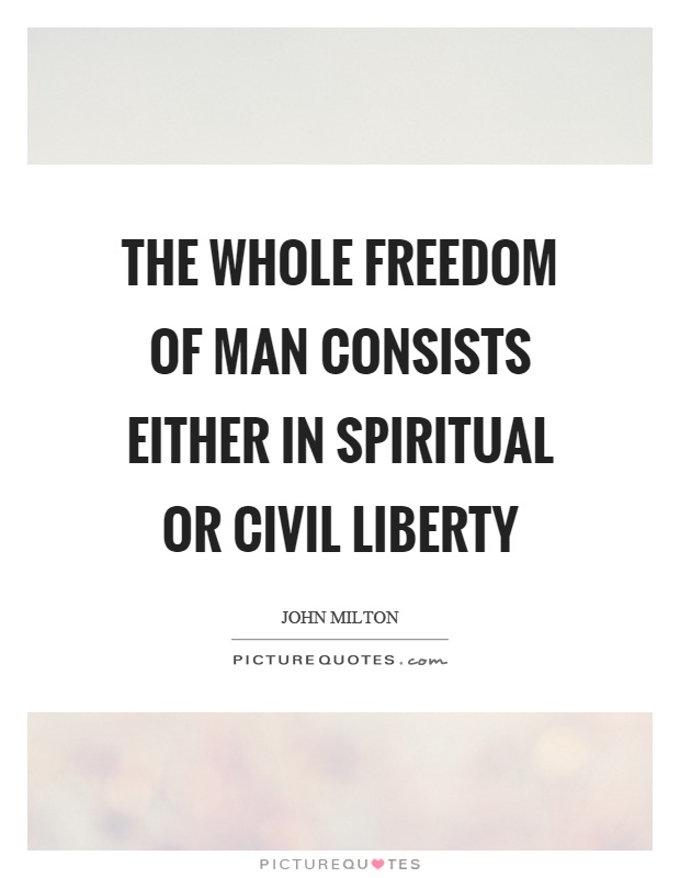 The whole freedom of man consists either in spiritual or civil liberty Picture Quote #1