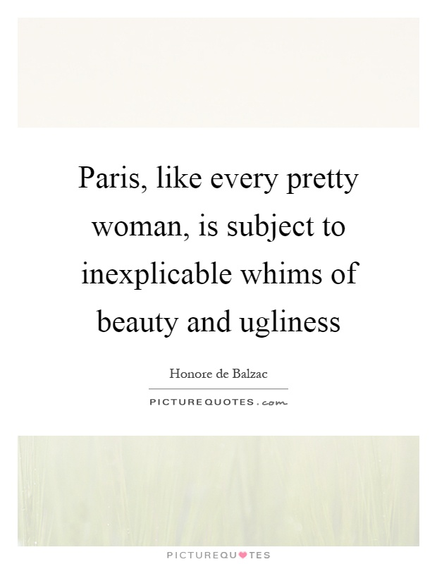 Paris, like every pretty woman, is subject to inexplicable whims of beauty and ugliness Picture Quote #1
