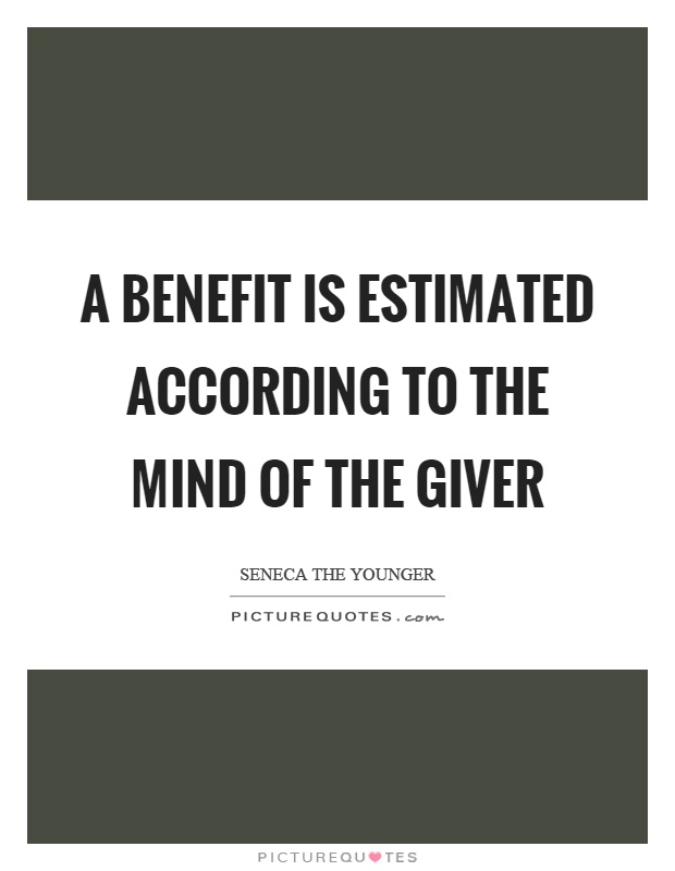 A benefit is estimated according to the mind of the giver Picture Quote #1