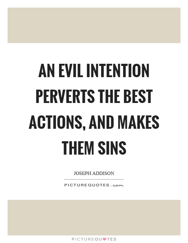 An evil intention perverts the best actions, and makes them sins Picture Quote #1