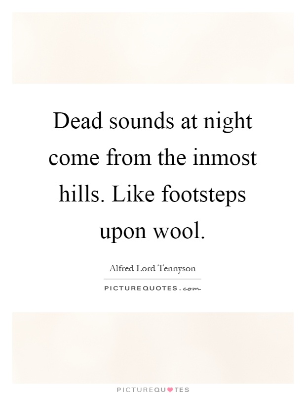 Dead sounds at night come from the inmost hills. Like footsteps upon wool Picture Quote #1