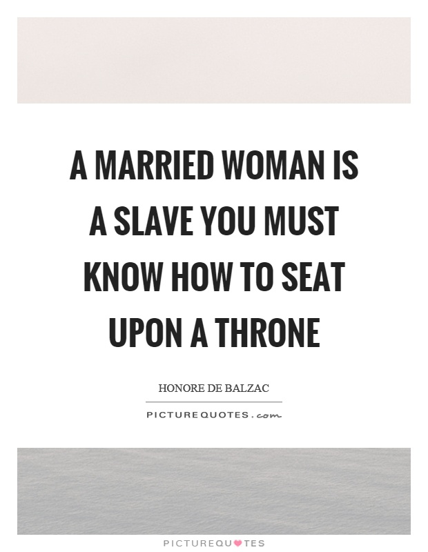 A married woman is a slave you must know how to seat upon a throne Picture Quote #1