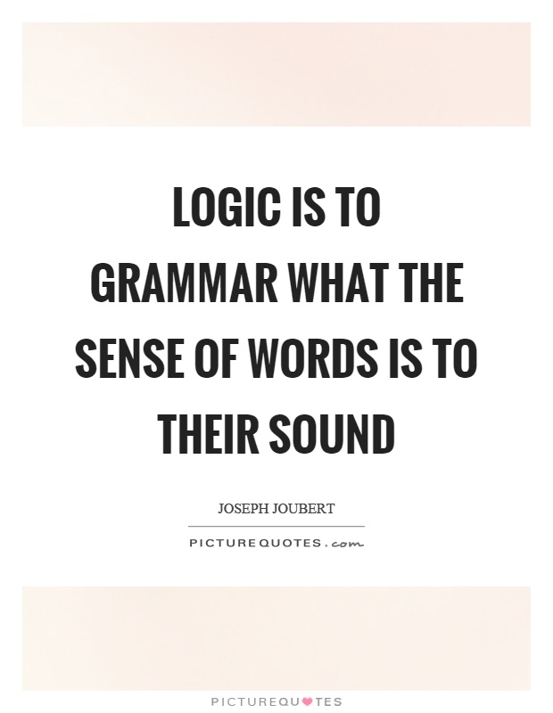 Logic is to grammar what the sense of words is to their sound Picture Quote #1