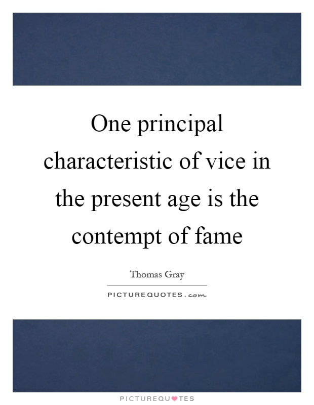 One principal characteristic of vice in the present age is the contempt of fame Picture Quote #1
