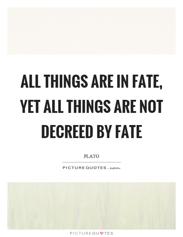 All things are in fate, yet all things are not decreed by fate Picture Quote #1