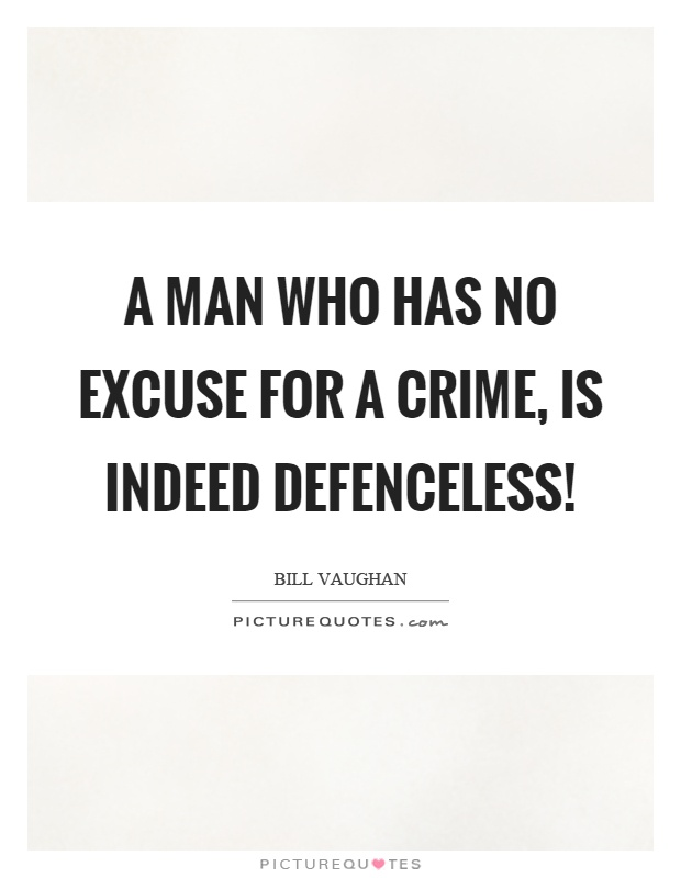 A man who has no excuse for a crime, is indeed defenceless! Picture Quote #1