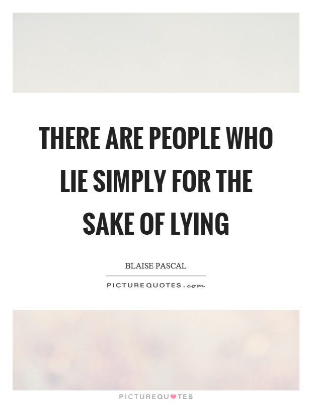 There are people who lie simply for the sake of lying Picture Quote #1