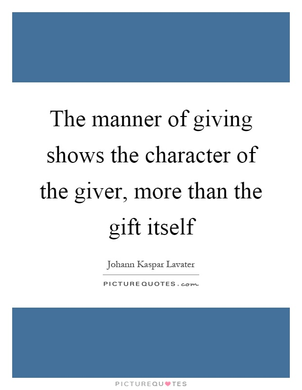 The manner of giving shows the character of the giver, more than the gift itself Picture Quote #1