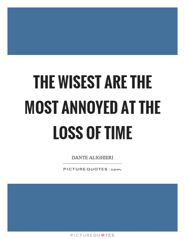 The wisest are the most annoyed at the loss of time Picture Quote #1