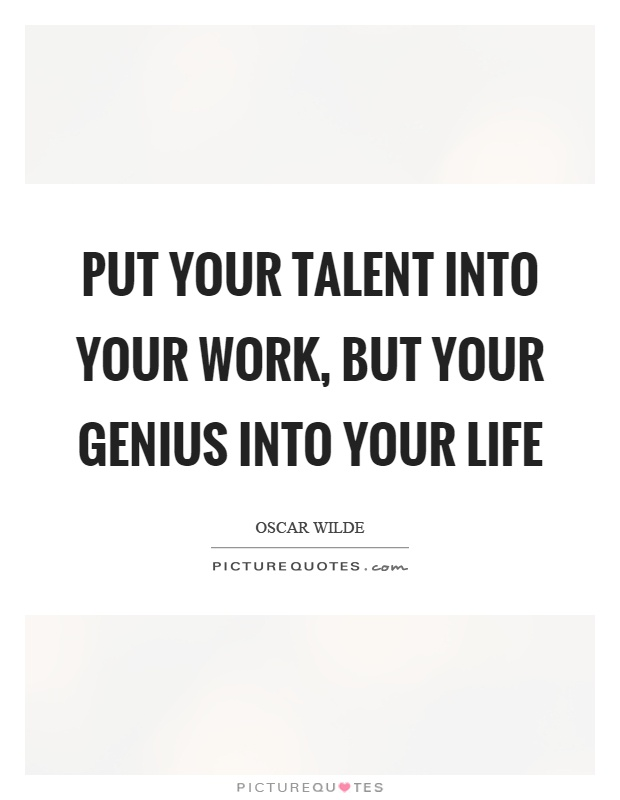 Put your talent into your work, but your genius into your life Picture Quote #1