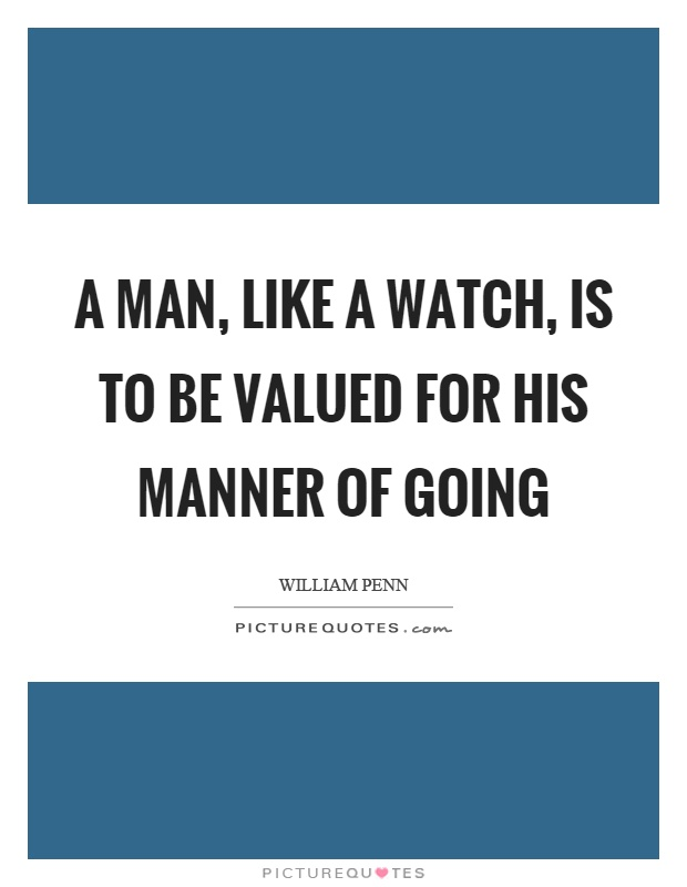 A man, like a watch, is to be valued for his manner of going Picture Quote #1