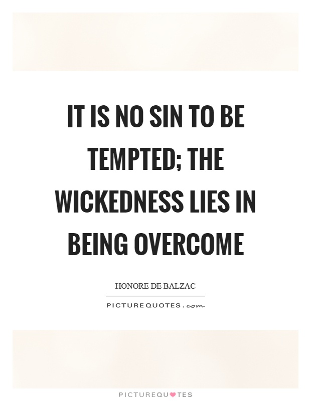 It is no sin to be tempted; the wickedness lies in being overcome Picture Quote #1