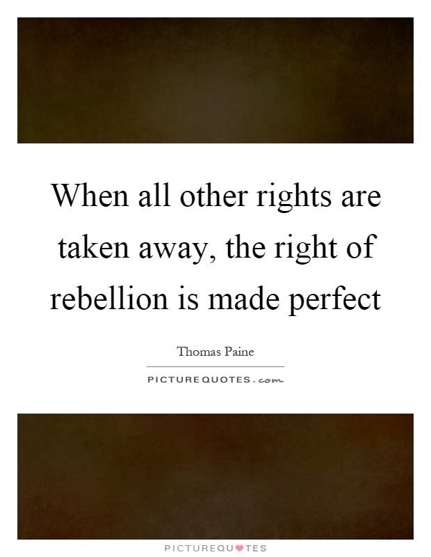 When all other rights are taken away, the right of rebellion is made perfect Picture Quote #1