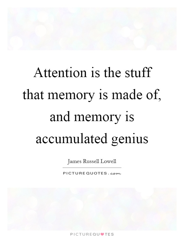 Attention is the stuff that memory is made of, and memory is accumulated genius Picture Quote #1