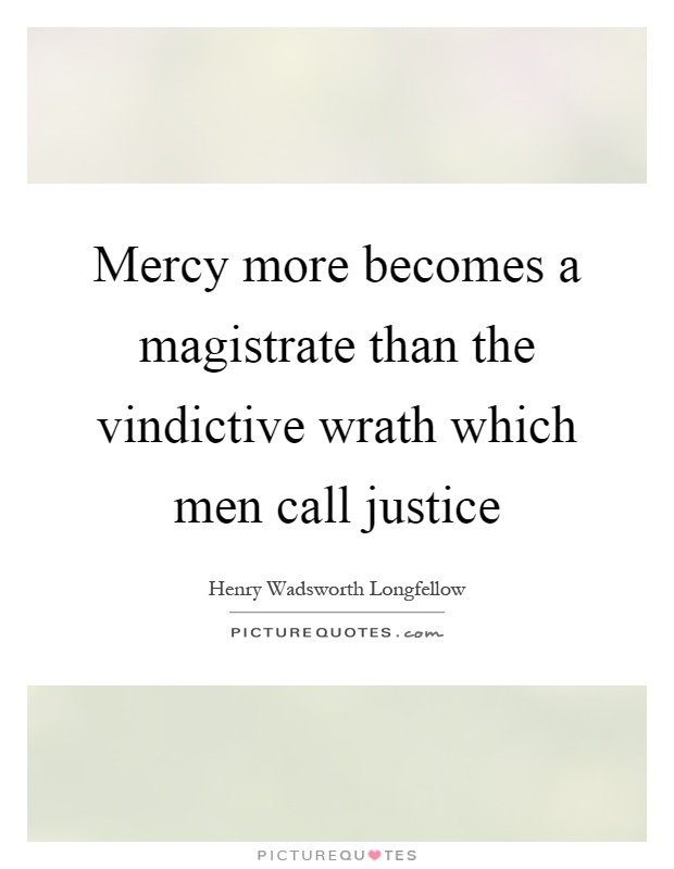 Mercy more becomes a magistrate than the vindictive wrath which men call justice Picture Quote #1