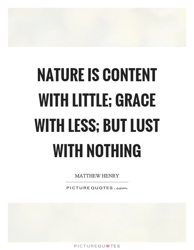 Nature is content with little; grace with less; but lust with nothing Picture Quote #1