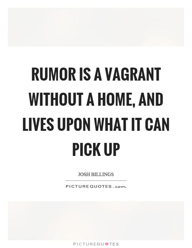 Rumor is a vagrant without a home, and lives upon what it can pick up Picture Quote #1