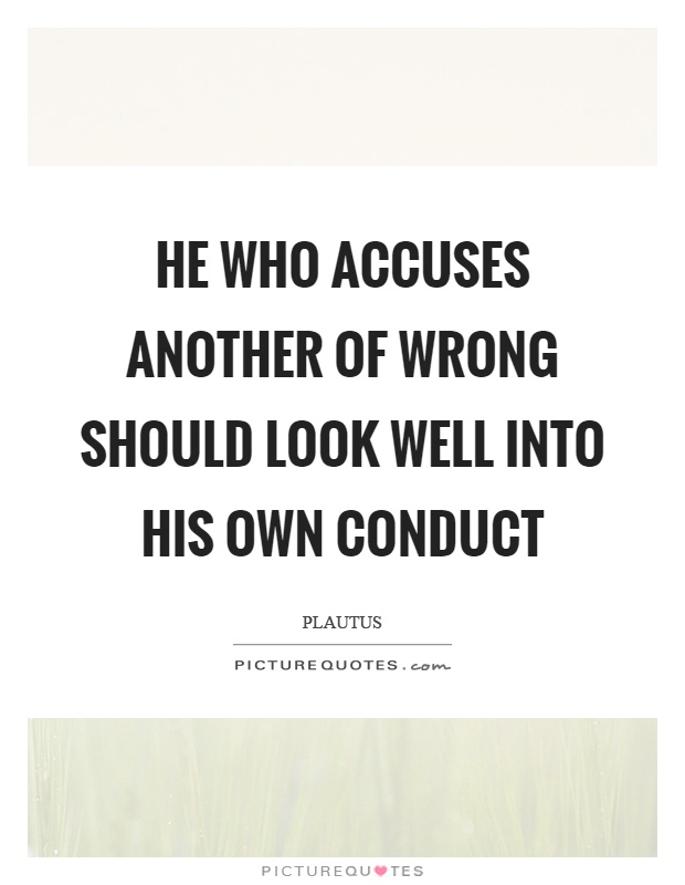He who accuses another of wrong should look well into his own conduct Picture Quote #1